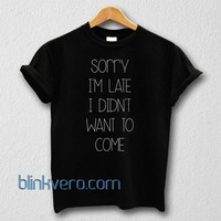 Sorry late come unisex tshirt sweatshirt tanktop adult