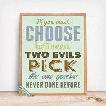 If You Must Choose Between Two Evils Print, Typography Art, Motivational Print, Humorous Quote, Home Decor, Wall Art, Mothers Day Gift