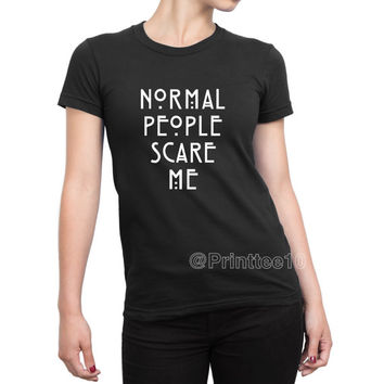 Normal People scare Me, T-Shirts, Shirts Tumblr, Pinterest.