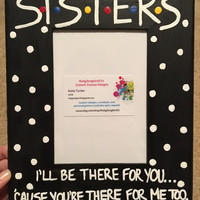 """Sisters I'll Be There For You... 5"""" X 7"""" Photo Slot Picture Frame Hand-Painted FRIENDS TV Show Larger Version"""