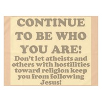 Continue To Be Who You Are! Tablecloth