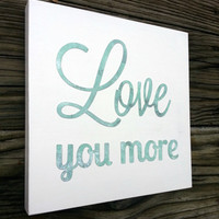 Love you More Sign.  Wedding, Anniversary, Valentine's Baby Nursery Decor.  8x8 Wooden Wall Plaque