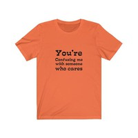 You're Confusing Me Short Sleeve Tee