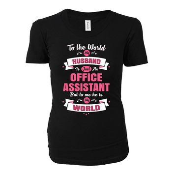 My Husband Is An Office Assistant, He Is My World - Ladies T-shirt