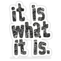 It Is What It Is  by positiver