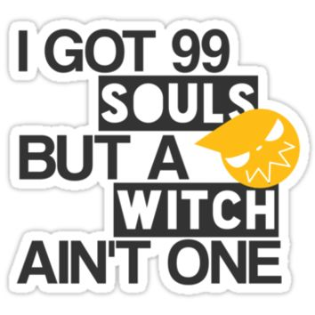 I Got 99 Souls But A Witch Ain't One