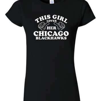 This Girl Loves Her Chicago BLACKHAWKS Shirt Fantastic Gift Idea For Hockey Fans Blackhawks Tshirt Junior/Ladies Fitted Unisex Styles