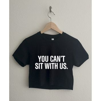 You Can't Sit With Us Short Sleeve Cropped T Shirt