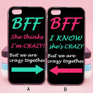 BFF,she thinks I'm crazy,I know she's crazy,iPod 5,iPhone 5s/ 5c /5/4S/4 ,Samsung Galaxy S3/S4/S5/S3 mini/S4 mini/S4 active/Note 2/Note 3