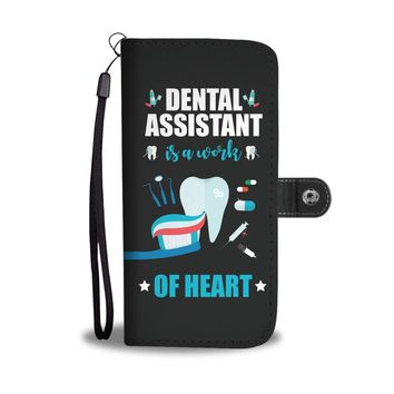 'Dental Assistant is a Work of Heart' Wallet Phone Case
