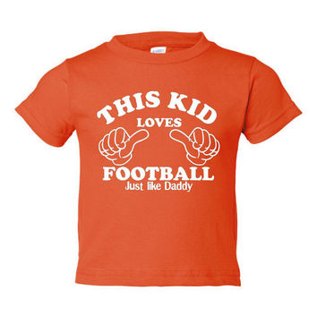 This Kid Loves Football JUST Like DADDY Great Printed Toddler Infant T Shirt Great Gift Football Fan T Shirt Toddler Infant Sized tees