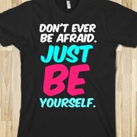 DON'T EVER BE AFRAID - JUST BE YOURSELF! DARK TEE