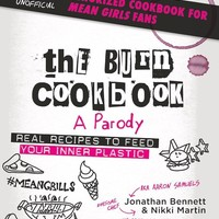 The Burn Cookbook - Real Recipes to Feed Your Inner Plastic