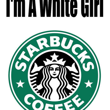 White Girls - Starbucks - (Designs4You) by Skandar223