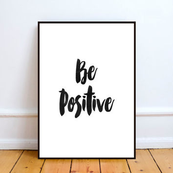 Be Positive, Inspirational Motivational Quote Poster, Printable Art, Wall Decor, Quote Print, Inspiring Words, Art Print, Instant Download