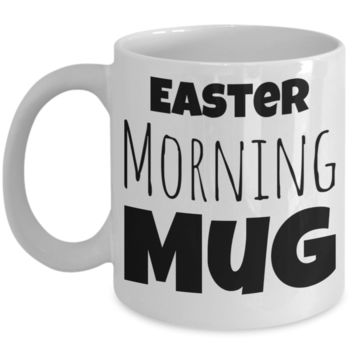 Easter Morning Mug White Coffee Cup For Holidays 2017 2018 Gifts For Him Her Family Grandparent Grandma Granddad Wive Husband Couples Fun Coffee Cups Funny Sayings Mugs