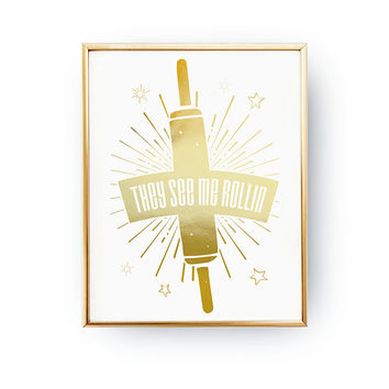 They See Me Rollin, Gift For Cook, Rolling Pin Print, Kitchen Decor, Funny Kitchen Quote, Real Gold Foil, Typography Print, Funny Wall Art