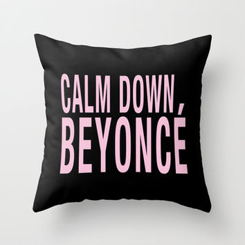 Calm Down, Beyoncé Throw Pillow by Lukas Emory