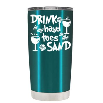 Drink in my Hand Toes in the Sand on Teal 20 oz Tumbler Cup