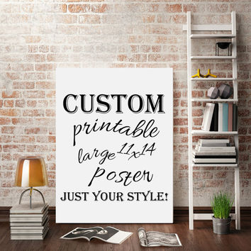 A printable sign, just the way you want it! Perfect for that hard to buy for person! Song lyrics, a favorite poem even and inside joke!