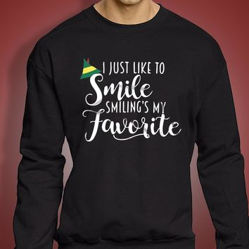 I Just Like To Smile Smilings My Favorite Christmas Buddy The Elf Men'S Sweatshirt