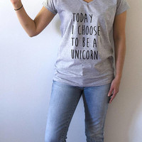 Today i choose to be a unicorn V-neck T-shirt For Womens fashion top cute sassy gift to her teen clothes slogan tee saying ladies gifts