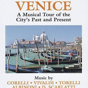 Adriano - Naxos Scenic Musical Journeys Venice A Musical Tour of the City's Past and Present