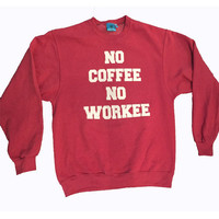 No Coffee, No Workee Red Sweatshirt