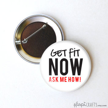 Get fit now, Herbalife button, Advocare button, Herbalife pin, fitness button, weight loss motivation