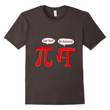 Pi Be Rational Get Real Math Funny Geek Nerd College Shirt