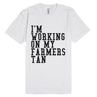 I'm Working On My Farmers Tan-Unisex White T-Shirt
