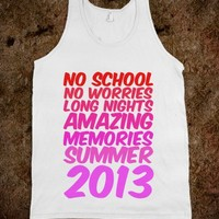 NO SCHOOL, NO WORRIES, LONG NIGHTS, AMAZING MEMORIES, SUMMER 2013