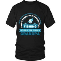 Grandpa T Shirt - There aren't many things I love more than Fishing, but one of them is being a Grandpa