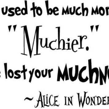 Alice in Wonderland You used to be much more...