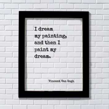 Vincent Van Gogh - Floating Quote - I dream my painting, and then I paint my dream - Gift for Artist
