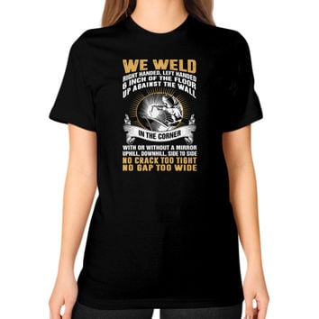 WE WELD RIGHT HANDED Unisex T-Shirt (on woman)