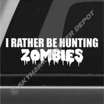 Rather Be Hunting Zombies Bumper Sticker Vinyl Decal Walking Dead Car Truck SUV