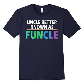 Uncle Better Known As Funcle Funny T-Shirt
