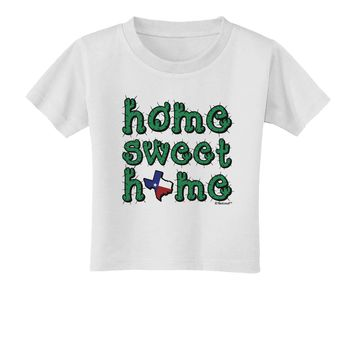 Home Sweet Home - Texas - Cactus and State Flag Toddler T-Shirt by TooLoud