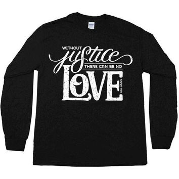 Without Justice There Can Be No Love -- Unisex Long-Sleeve