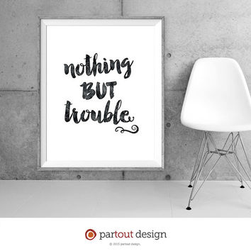 Printable Art nothing but trouble printable quotes funny art print home decor wall art movie quote mafia quote instant download art quote