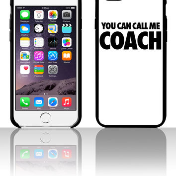You Can Call Me Coachr4 5 5s 6 6plus phone cases