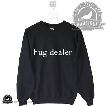 Hug Dealer Sweatshirt Jumper Sweater - Pinterest Tumblr Instagram Blogger - Unisex S-XXL Unisex Quote Christmas