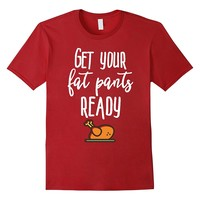 Get Your Fat Pants Ready Funny Thanksgiving Dinner Shirt