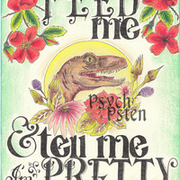 Feed Me & Tell me I'm Pretty - Pretty Dinosaur Print