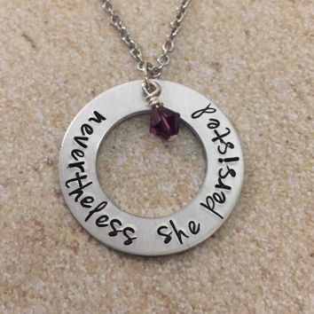 nevertheless she persisted - Custom Washer Necklace with Swarovski Crystal Birthstone  - Strong Women Jewelry - Motivational - Mantra - kg33