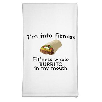 I'm Into Fitness Burrito Funny Flour Sack Dish Towel by TooLoud