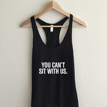 You Can't Sit With Us Mean Girls Racerback Tank Top