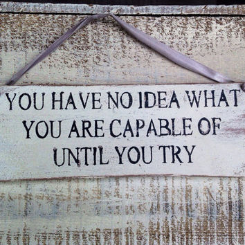 Inspirational Sign. You Have No Idea What You Are Capable Of Until You Try. Personalised Gift. Teacher Gift. Thank You Gift. Wood Sign.