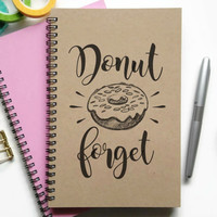Writing journal, spiral notebook, Bullet journal, sketchbook, lined blank or grid, custom, personalized - Donut forget, doughnut, to do list